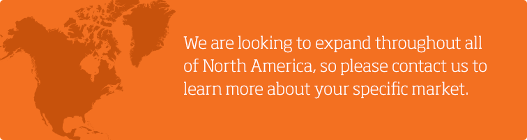 We are looking to expand throughout all of North America, so please contact us to learn more about your specific market.